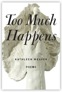 too-much-happens-by-kathleen-weaver